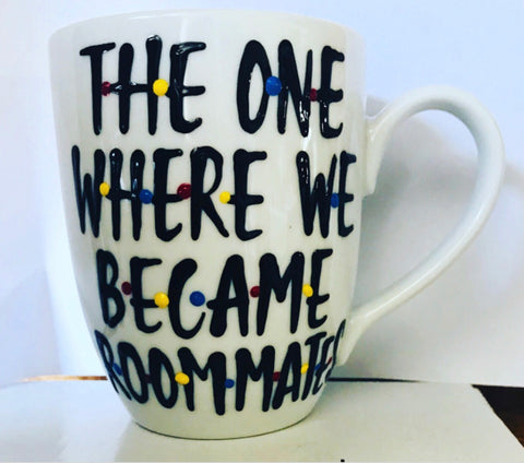 The one when we became Roommates  Mug- Awesome Coffee Mugs- Stocking Stuffer-
