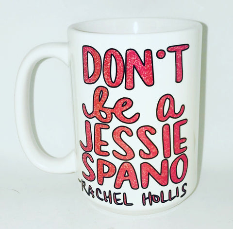 Don't be a Jessie Spano- Rachel Hollis- Stocking Stuffer- Great Gift Funny Coffee Mugs