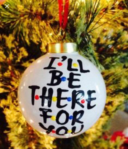 I'll be there for you Friends Christmas ornament- fun white elephant gifts