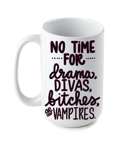No time for drama divas bitches or vampires mermaid mug Gifts for Sisters- Gifts for Aunts- Funny Coffee Mugs - Pick Me Cups