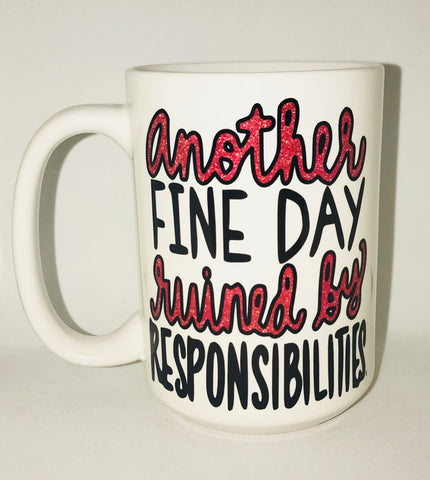 Graduation Mug- Another fine day ruined by responsibilities-awesome mug- Gifts - Pick Me Cups
