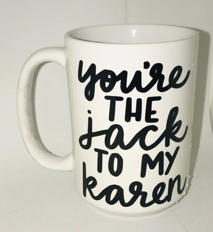 You're the Karen To my Jack- You're the Jack to my Karen- Couple Mugs- Best Friend Mugs- awesome mug- coffee mug- awesome mug
