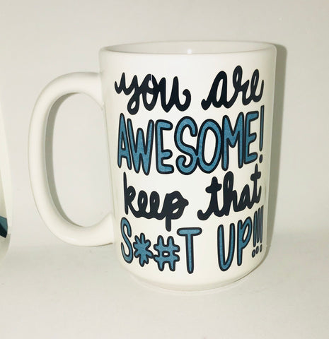 Graduation Mug- You are awesome Keep That Shit Up-awesome mug- Gifts - Pick Me Cups