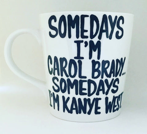 Somedays I'm Carol Brady Somedays I'm Kanye -awesome mug- Gifts for Moms- Mother's Day Gift - Pick Me Cups