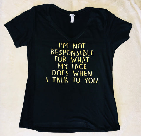 i'm not responsible for what my face does when I talk to you- Tee or Tank- Mother's Day Gift- Shirts for Moms - Pick Me Cups