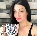 Currently not letting anyone fuck with my flow- Funny Coffee Mug for Mom- Mother's Day Gift - Pick Me Cups