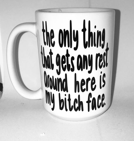 Bitch face The only thing resting here is my bitch face Mother's Day - Funny Coffee Mugs