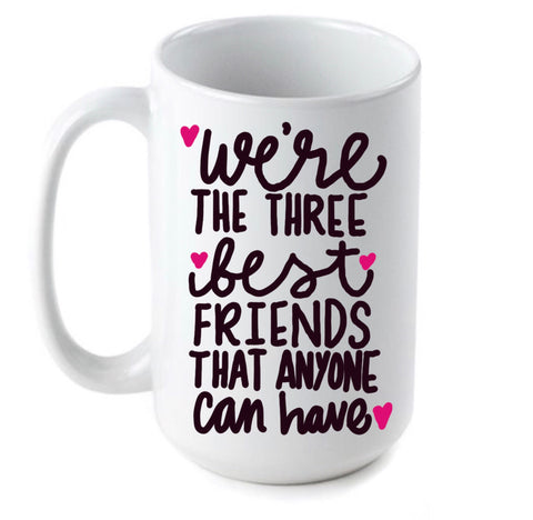 We're the Three Best friends that anyone can have- Awesome Coffee Mugs- Stocking Stuffer- White Elephant Gift