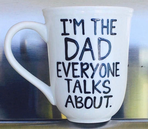 I'm the Dad everyone talks about Coffee Mug Father's Day Gift- Gifts for Dads- Dad Gift- Anniversary Gift- gifts for dad - Pick Me Cups