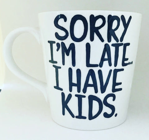 Sorry I'm Late I have Kids -awesome mug- Gifts for Moms- Gifts for Dads- Funny Coffee Mugs - Pick Me Cups