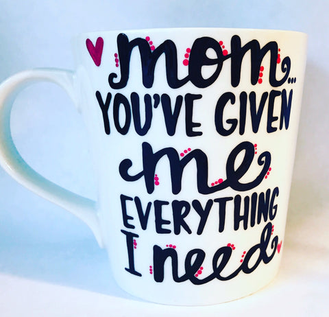 Mom you've given me everything I need -awesome mug- Gifts for Mother's Day- Funny Coffee Mugs - Pick Me Cups