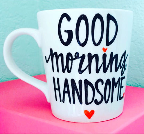 Good Morning Handsome Coffee Mug Father's Day Gift- Gifts for Dads- Dad Gift- Anniversary Gift- gifts for dad - Pick Me Cups