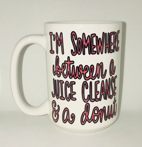 Somewhere between a juice cleanse and a donut-awesome mug- Gifts for Sisters- Gifts for Aunts- Funny Coffee Mugs - Pick Me Cups