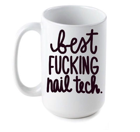 Best Fucking Nail Tech Mug- Awesome Coffee Mugs- Stocking Stuffer- White Elephant Gift