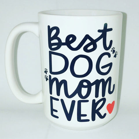 Best Dog Mom Ever-awesome mug- Gifts for Dog Moms - Funny Coffee Mugs