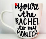 You're the Monica to my Rachel Friends- Gifts for Sisters- Gifts for Aunts- Funny Coffee Mugs - Pick Me Cups