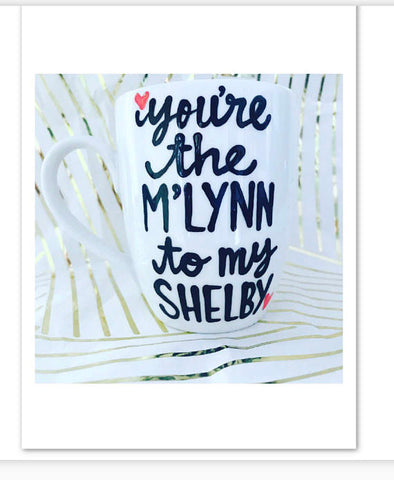 You're the M'lynn to my Shelby Mother's Day gift to mom from daughter- Steel Magnolias Mom mug - Pick Me Cups