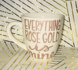 Everything Rose Gold is Mine-awesome mug- Gifts for Sisters- Gifts for Aunts- Funny Coffee Mugs - Pick Me Cups