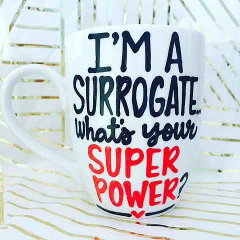 I'm a surrogate What's your super power? Coffee Mug for Mom- Mother's Day Gift- Surrogate Mother - Pick Me Cups