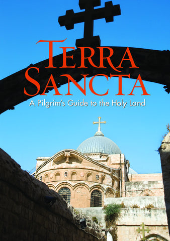 Terra Sancta: A Pilgrim's Guide to the Holy Land