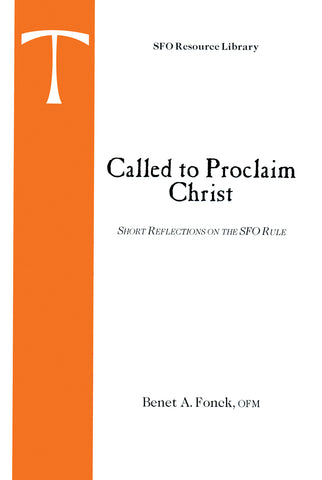 Called to Proclaim Christ: Short Reflections on the SFO Rule
