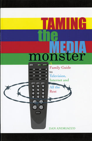 Taming the Media Monster: A Family Guide to Television, Internt and All the Rest