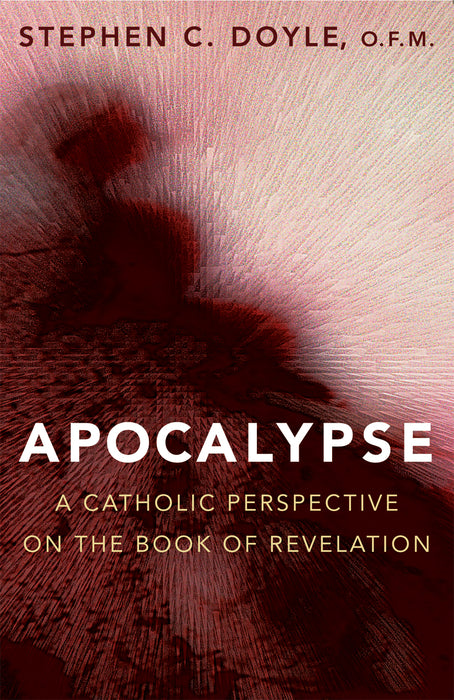Apocalypse: A Catholic Perspective on the Book of Revelation