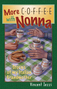 More Coffee With Nonna: Stories of My Italian Grandmother