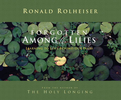 Forgotten Among the Lilies: Learning to Love Beyond Our Fears Audio Book