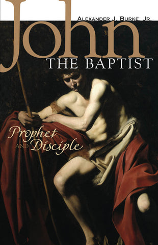 John the Baptist: Prophet and Disciple