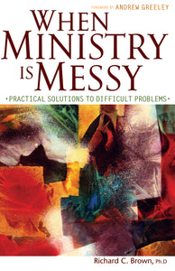 When Ministry Is Messy: Practical Solutions to Difficult Problems