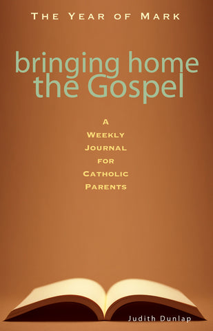 Bringing Home the Gospel: A Weekly Journal for Catholic Parents: The Year of Mark