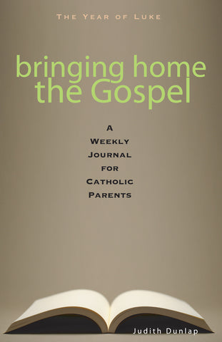 Bringing Home the Gospel: A Weekly Journal for Catholic Parents—The Year of Luke