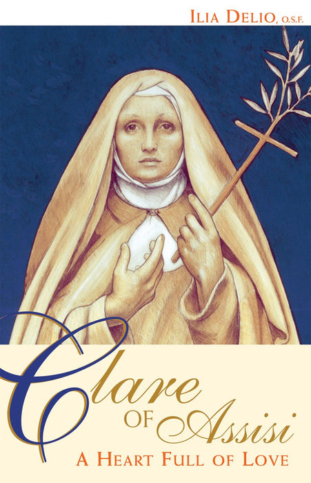 Clare of Assisi: A Heart Full of Love