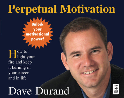 Perpetual Motivation: How to Light Your Fire and Keep It Burning in Your Career and in Life Audio Book