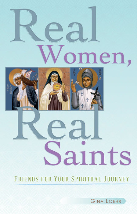 Real Women, Real Saints: Friends for Your Spiritual Journey