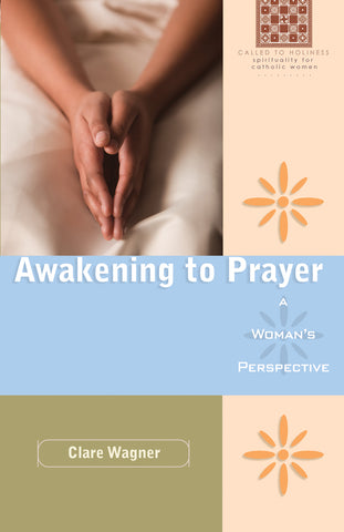 Awakening to Prayer: A Woman's Perspective: A Woman's Perspective