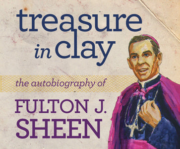 Treasure in Clay: The Autobiography of Fulton J. Sheen Audio Book