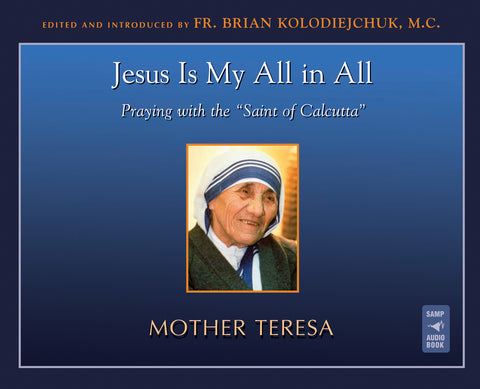 Jesus Is My All in All: Praying with the Saint of Calcutta Audio Book