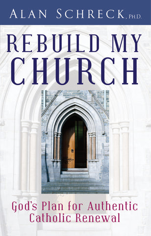 Rebuild My Church: God's Plan for Authentic Catholic Renewal