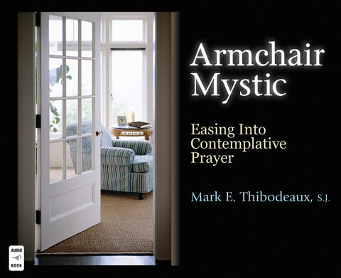Armchair Mystic: Easing Into Contemplative Prayer Audio Book