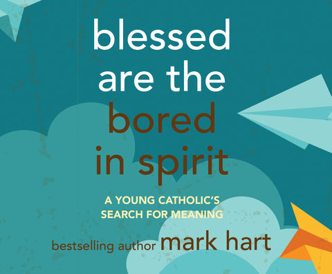 Blessed Are the Bored in Spirit : A Young Catholic's Search for Meaning  Audio Book