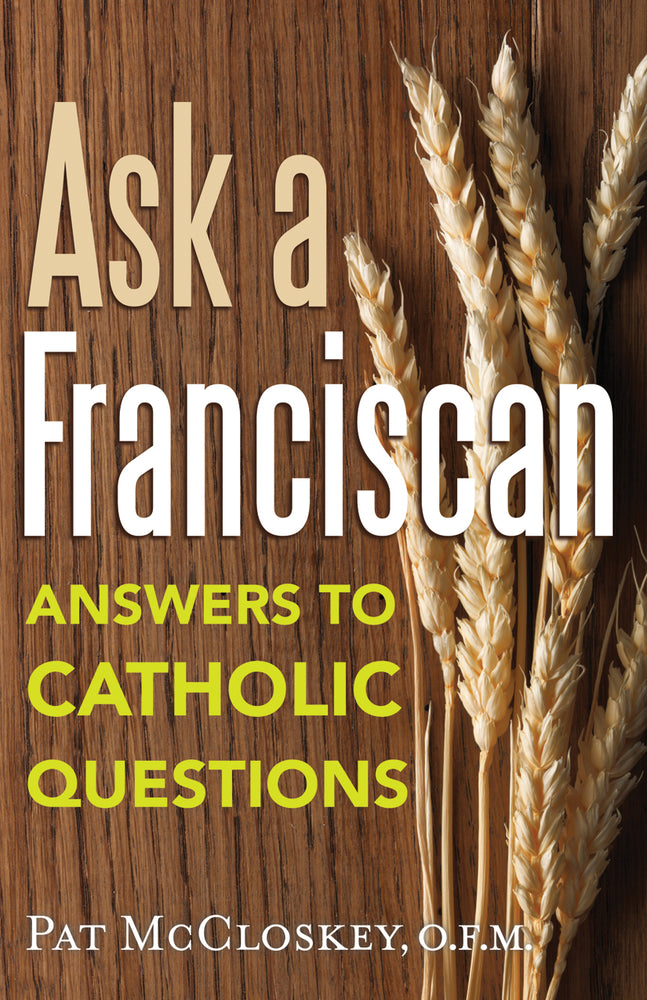 Ask a Franciscan: Answers to Catholic Questions