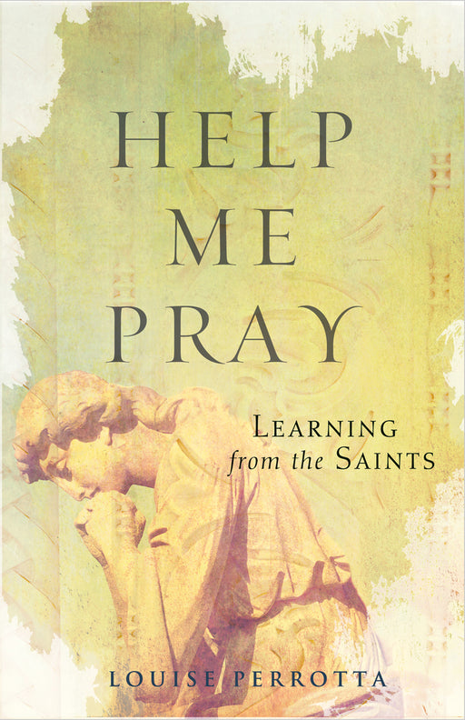 Help Me Pray: Learning From the Saints