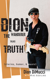 Dion: The Wanderer Talks Truth (Stories, Humor & Music)
