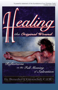 Healing the Original Wound: Reflections on the Full Meaning of Salvation: How to Experience Spiritual Freedom and Enjoy God's Presence