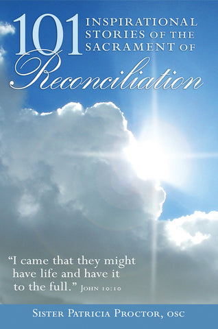 101 Inspirational Stories of the Sacrament of Reconciliation