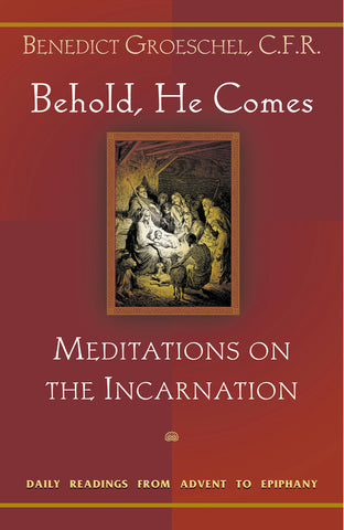 Behold, He Comes: Meditations on the Incarnation: Daily Readings from Advent to Epiphany