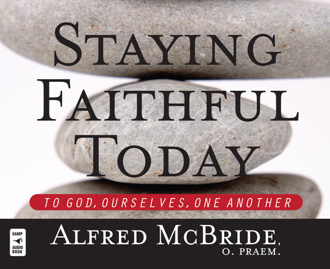 Staying Faithful Today: To God, Ourselves, One Another Audio Book