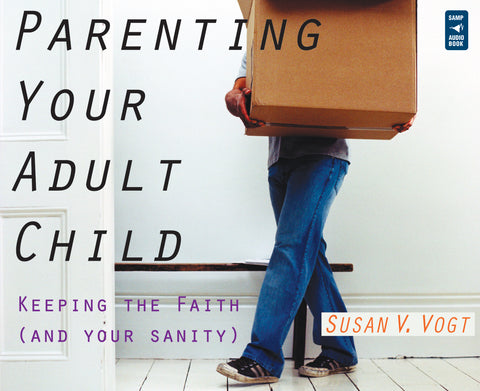 Parenting Your Adult Child: Keeping the Faith (and Your Sanity) Audio Book